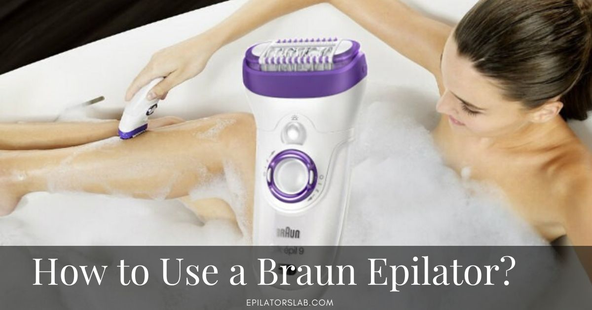 How to Use a Braun Epilator?