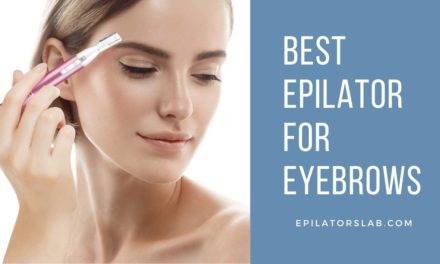 8 Best Epilator for Eyebrows To Buy in 2020 – Expert Reviews