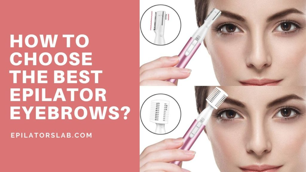 How to Choose the Best Epilator Eyebrows